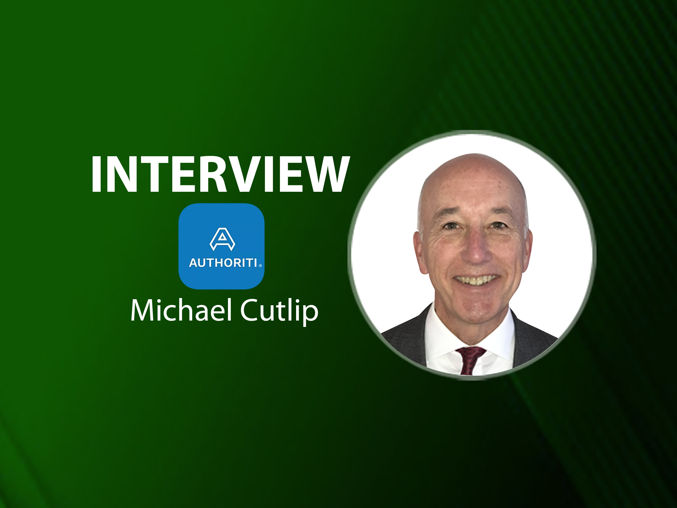 GlobalFinTechSeries Interview with Michael Cutlip, President & CEO at Authoriti