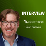 GlobalFintechSeries Interview with Sean Sullivan, Chief Revenue Officer at LiquidityBook