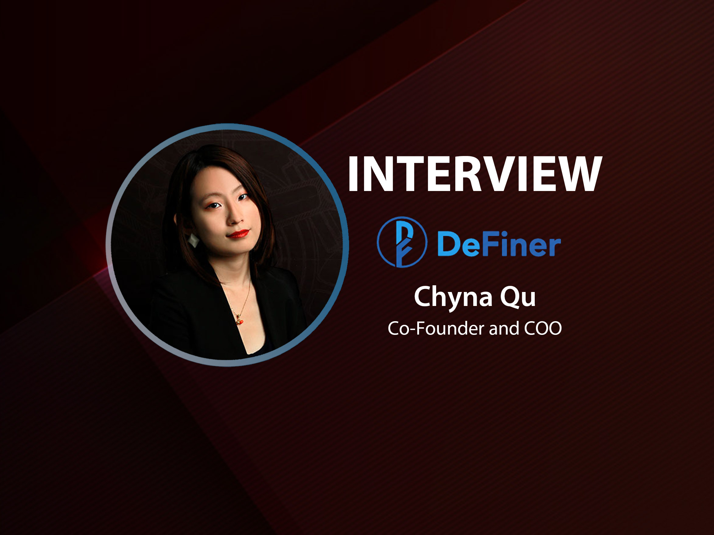 GlobalFintechSeries Interview with Chyna Qu, Co-Founder and COO at DeFiner