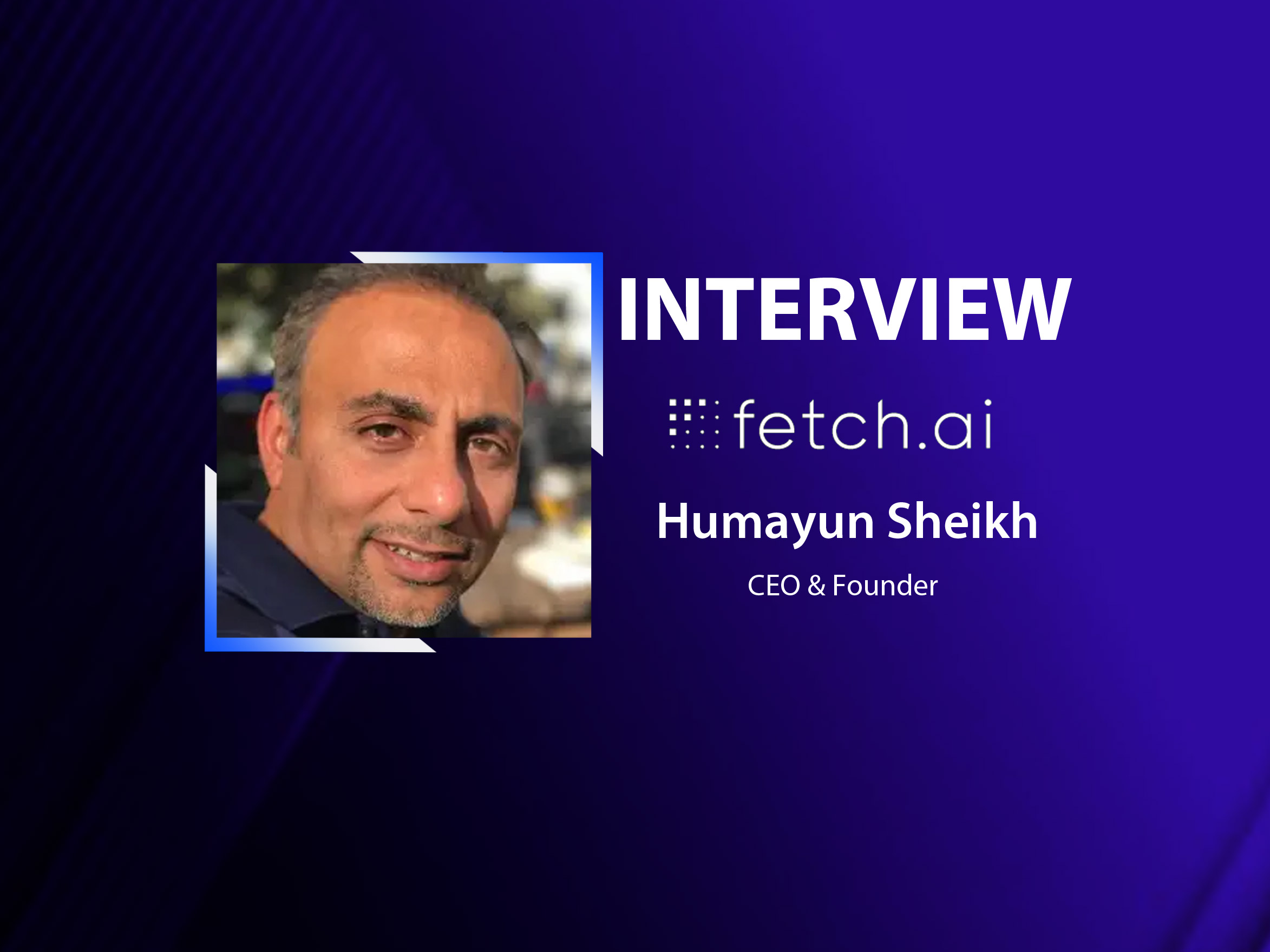 GlobalFintechSeries Interview with Humayun Sheikh, CEO and Founder at Fetch.ai