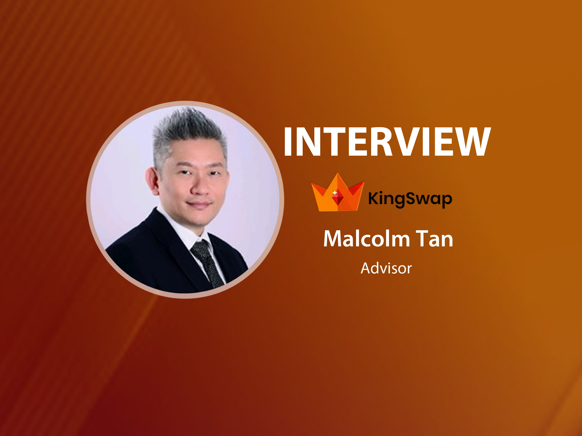 GlobalFintechSeries Interview with Malcolm Tan, Advisor at KingSwap
