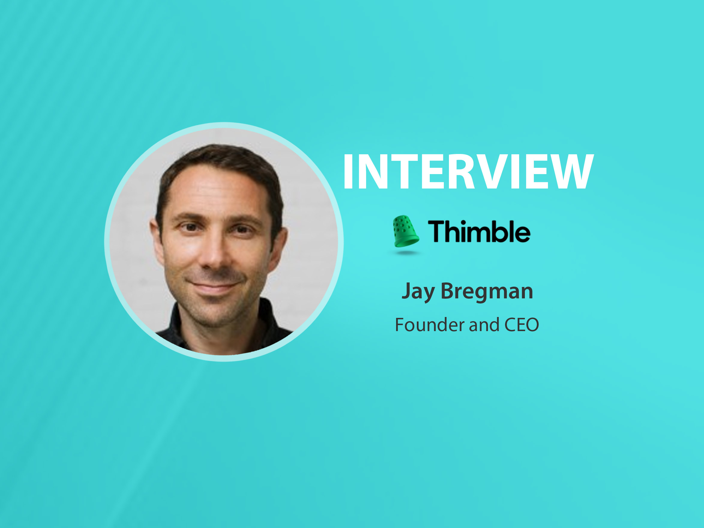 GlobalFintechSeries Interview with Jay Bregman, Founder and CEO at Thimble