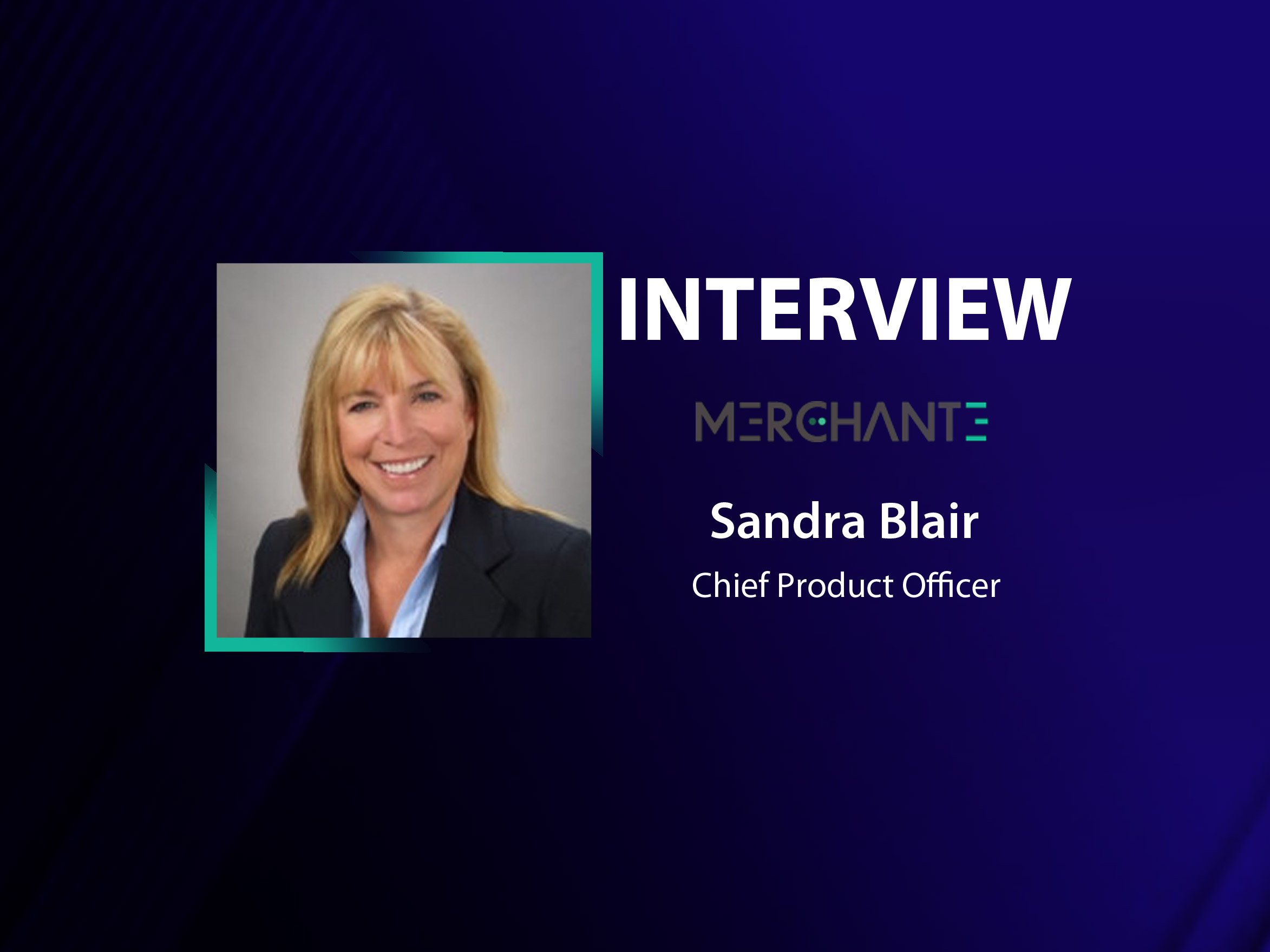 GlobalFintechSeries Interview with Sandra Blair, Chief Product Officer at MerchantE