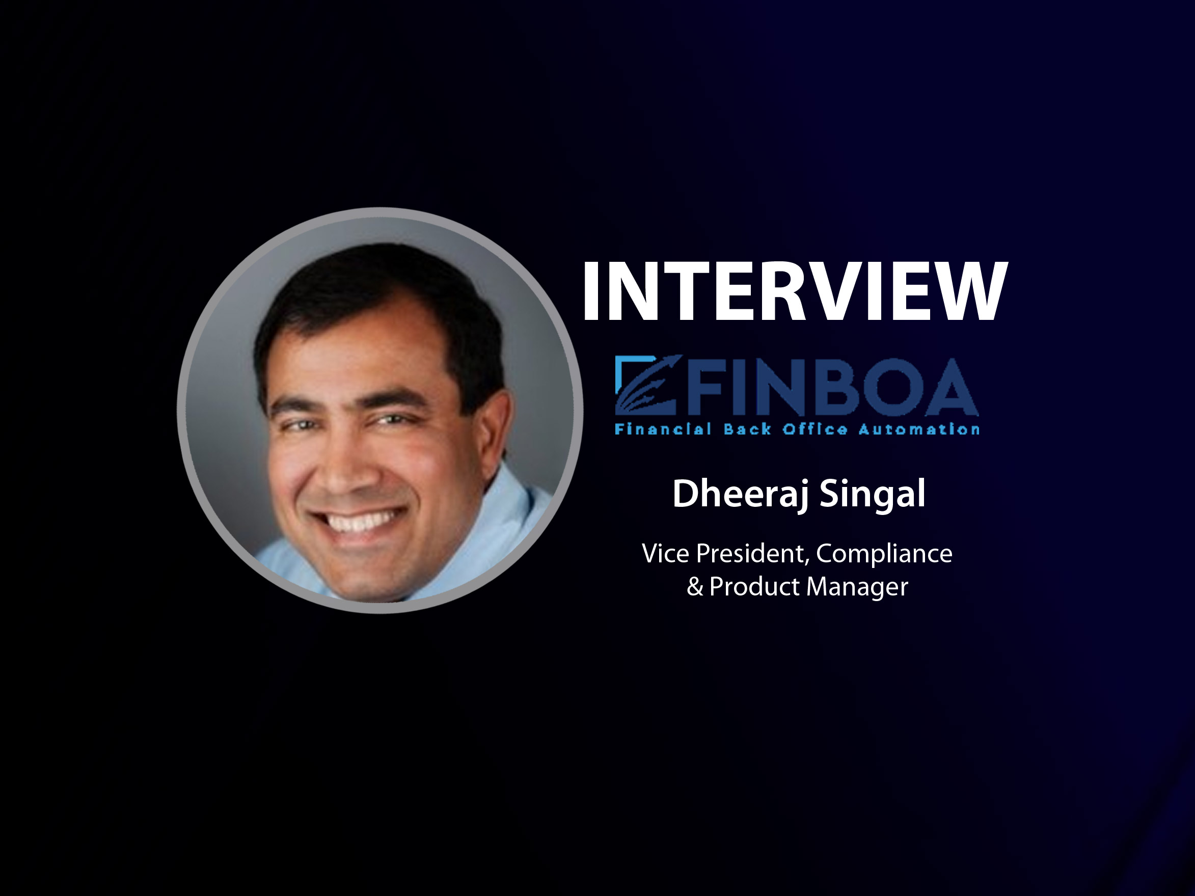 GlobalFintechSeries Interview with Dheeraj (Raj) Singal, Vice President, Compliance & Product Manager at FINBOA