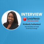 GlobalFintechSeries Interview with Kimberly Sutherland, Vice President of Fraud & Identity Strategy at LexisNexis® Risk Solutions