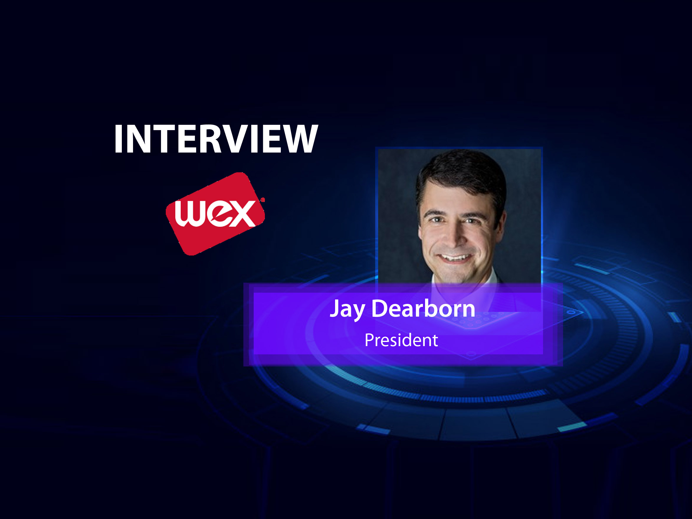 GlobalFintechSeries Interview with Jay Dearborn, President at WEX Corporate Payments