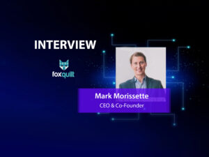 GlobalFintechSeries Interview with Mark Morissette, Co-founder and CEO at Foxquilt